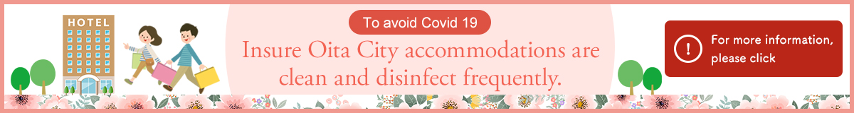 To avoid Covid 19: Insure Oita City accommodations are clean and disinfect frequently.For more information, please click