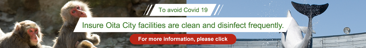 To avoid Covid 19: Insure Oita City facilities are clean and disinfect frequently.For more information, please click